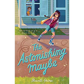 The Astonishing Maybe by Shaunta Grimes - 9781250233639 Book