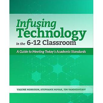 Infusing Technology in the 6-12 Classroom - A Guide to Meeting Today's