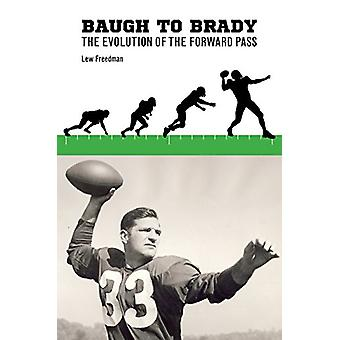 Baugh to Brady - The Evolution of the Forward Pass by Lew Freedman - 9