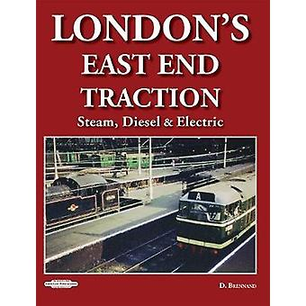London's East End Traction - Steam - Diesel & Electric by David Br