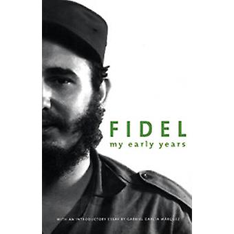 My Early Years by Fidel Castro - Deborah Shnookal - Gabriel Garcia Ma