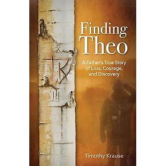 Finding Theo - A Father's True Story of Loss - Courage - and Discovery