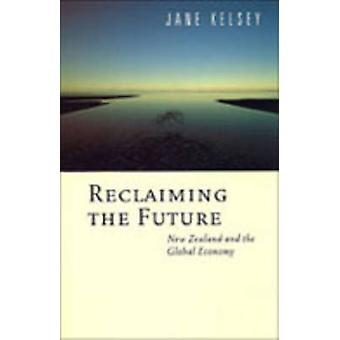 Reclaiming the Future - New Zealand und der globalen Wirtschaft durch Jane Kel