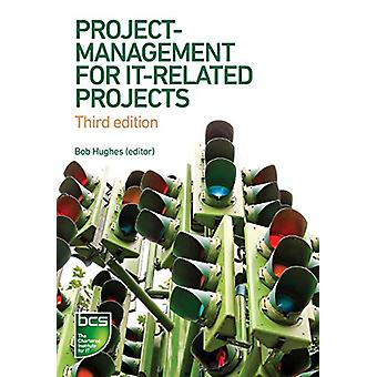 Project Management for IT-Related Projects - 3rd edition by Bob Hughes