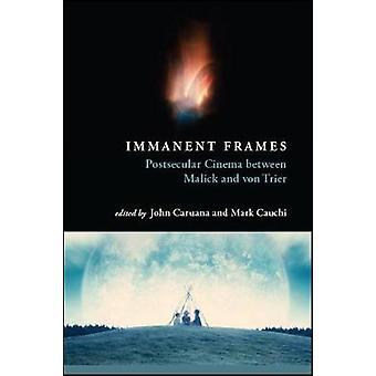 Immanent Frames - Postsecular Cinema between Malick and von Trier by J