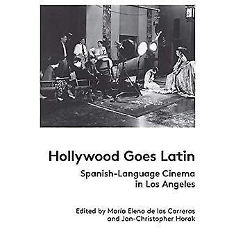 Hollywood Goes Latin - Spanish-Language Cinema in Los Angeles by Maria