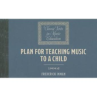 Plan for Teaching Music to a Child (1882) by Frederick Inman - 978184