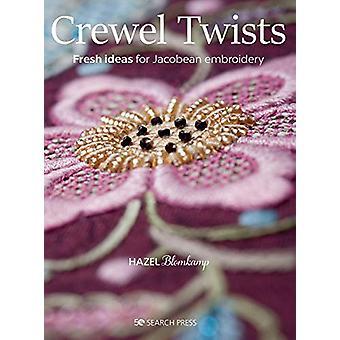Crewel Twists - Idées fraîches pour la broderie jacobine par Hazel Blomkamp