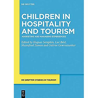 Children in Hospitality and Tourism Marketing and Managing Experiences by Edited by Hugues Seraphin & Edited by Vanessa Gowreesunkar