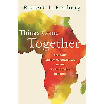 Things Come Together  Africans Achieving Greatness in the TwentyFirst Century by Arranged by music Robert Rotberg