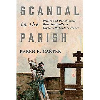 Scandal in the Parish: Priests and Parishioners Behaving Badly in Eighteenth-Century France (McGill-Queen's Studies in the Hist of Re)