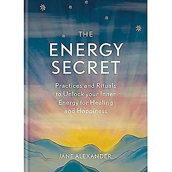 The Energy Secret: Practices and rituals to unlock your inner energy for healing and happiness
