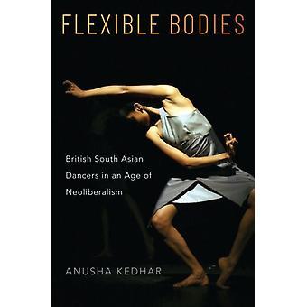 Flexible Bodies by Kedhar & Anusha Assistant Professor of Critical Dance Studies & Assistant Professor of Critical Dance Studies & University of California & Riverside