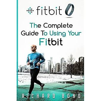 Fitbit - The Complete Guide to Using Fitbit for Weight Loss and Increa