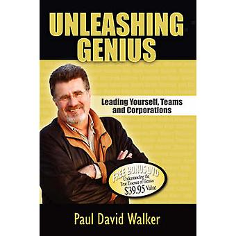 Unleashing Genius - Leading Yourself - Teams and Corporations by Paul