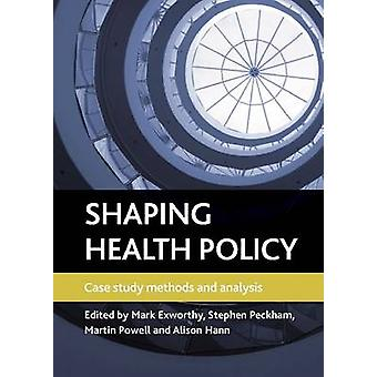 Shaping health policy Case Study Methods and Analysis