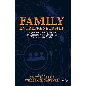 Family Entrepreneurship Insights from Leading Experts on Successful MultiGenerational Entrepreneurial Families
