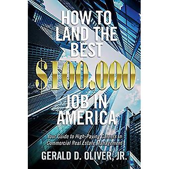 How to Land the Best 100000 Job in America by Oliver & Gerald D. & Jr.