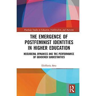 The Emergence of Postfeminist Identities in Higher Education by Atta & Eleftheria University of London & UK