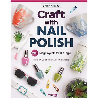 Chica and Jo Craft with Nail Polish 27 Easy Projects for DIY Style Design Originals BeginnerFriendly Guide to Marbling and Embellishing on Dishes  and More 20 Easy Projects for DIY Style