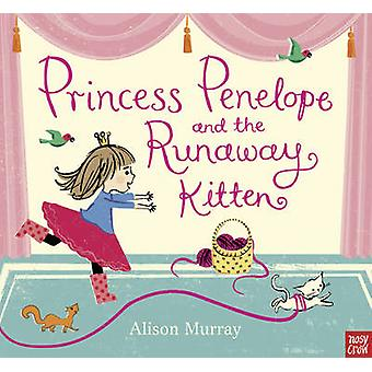 Princess Penelope and the Runaway Kitten by Murray & Alison