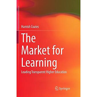 The Market for Learning  Leading Transparent Higher Education by Hamish Coates