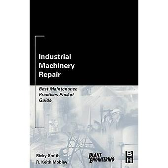 Industrial Machinery Repair Best Maintenance Practices Pocket Guide by Smith & Ricky