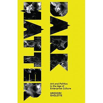 Donkere materie - kunst en politiek in het tijdperk van de ondernemingscultuur door Gre