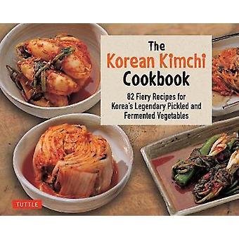 Das koreanische Kimchi-Kochbuch - 82 feurige Rezepte für Koreas legendären Pi