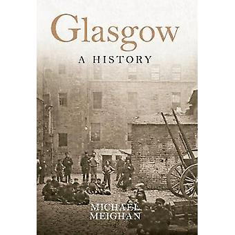 Glasgow a History by Michael Meighan - 9781445647197 Book
