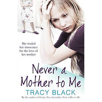 Never a Mother to Me by Tracy Black - 9781471102738 Book