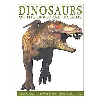 Dinosaurussen van het bovenste krijt - 25 dinosaurussen van 89-65 miljoen gij
