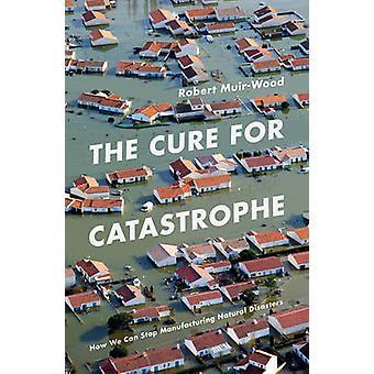 La cura per la catastrofe - come possiamo smettere di disastro naturale di produzione