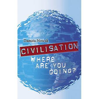 Civilisation - vart ska du? av Danuta Nowak - 9781921221002 Bo
