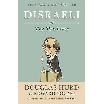Disraeli - o - las dos vidas por Douglas Hurd - Edward Young - 9780753