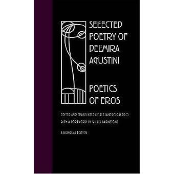 Selected Poetry of Delmira Agustini - Poetics of Eros by Delmira Agust