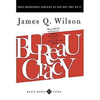 Bureaucratie: Welke regering agentschappen doen en waarom ze het doen: wat regering agentschappen doen en waarom ze Do It (Basic Books Classics)