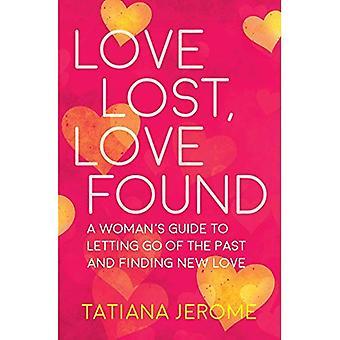 Love Lost, kärlek Funna: A Woman's Guide till att släppa taget om förflutnan och hitta nya kärlek
