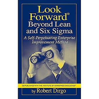 Mirar hacia delante más allá de Lean y Six SIGMA: un método de mejora empresa perpetúa a sí mismo