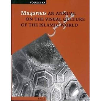 Muqarnas Vol. 20: An Annual on the Visual Culture of the Islamic World