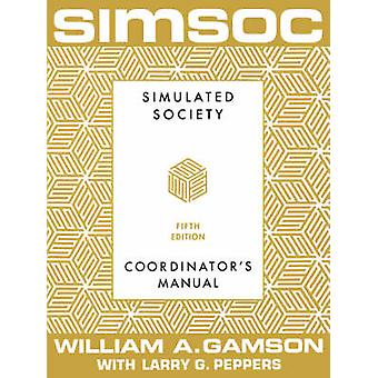 Simsoc Simulated Society Coordinators Manual Coordinators Manual Fifth Edition by Gamson & William A.
