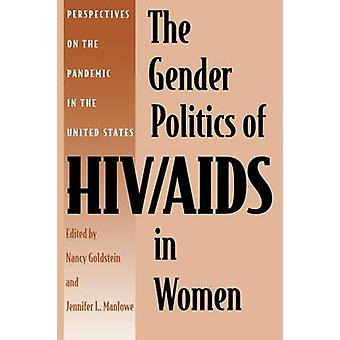 The Gender Politics of HIVAIDS in Women Perspectives on the Pandemic in the United States by Goldstein & Nancy