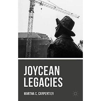 Joycean Legacies by Carpentier & Martha C.