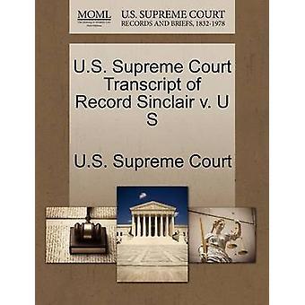 U.S. Supreme Court Transcript of Record Sinclair v. U S by U.S. Supreme Court