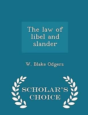 The law of libel and slander  Scholars Choice Edition by Odgers & W. Blake