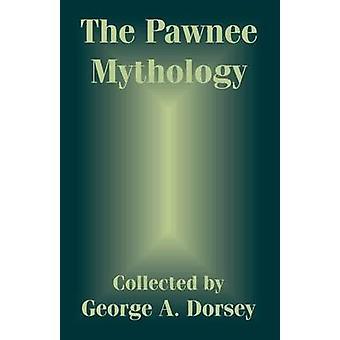 Pawnee mythologie le par Dorsey & A. George