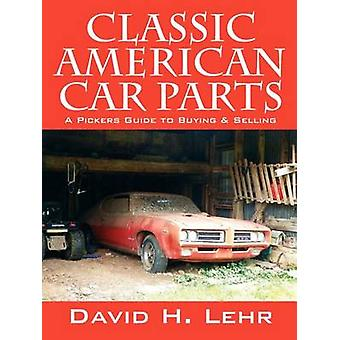 Classic American Car Parts A Pickers Guide to Buying  Selling by Lehr & David H.