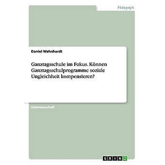 Ganztagsschule im Fokus. KNNen Ganztagsschulprogramme soziale Ungleichheit kompensieren por Wehnhardt y Daniel