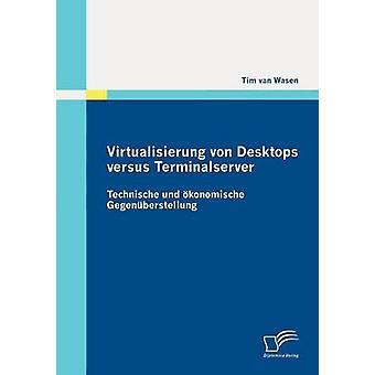 Virtualisierung von escritorios versus Terminalserver Technische und konomische Gegenberstellung por van Wasen y Tim