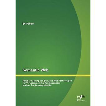 Semantic Web Nutzbarmachung von SemanticWebTechnologien zur Verbesserung des Kundenservices in einer Tourismusdestination by Guem & Eva